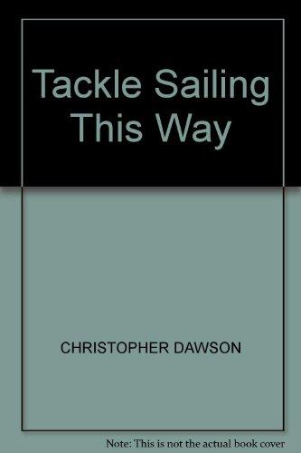 Tackle Sailing This Way CHRISTOPHER DAWSON: Dawson, Christopher