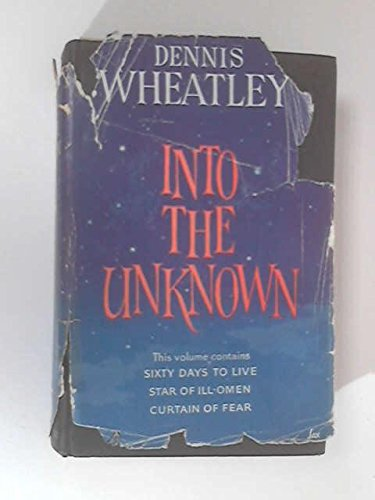 9780090601387: Into the Unknown (Dennis Wheatley Omnibus): Sixty Days to Live, Star of Ill-Omen, Curtain of Fear
