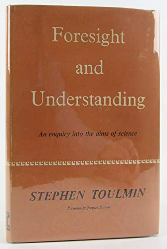 9780090604418: Foresight and Understanding: An Enquiry into the Aims of Science