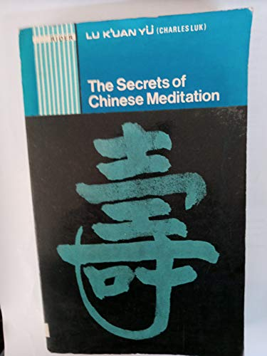 9780090691111: Secrets of Chinese Meditation: Self-cultivation by Mind Control as Taught in the Ch'an, Mahayana and Taoist Schools in China