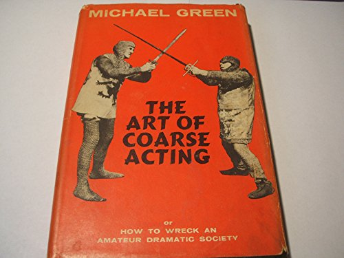 9780090728909: The Art of Coarse Acting, or How to Wreck an Amateur Dramatic Society