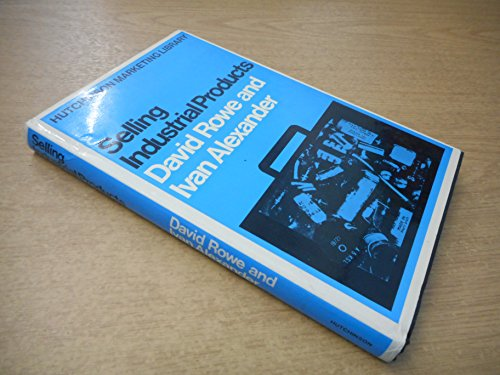 Selling industrial products (Hutchinson marketing library): Rowe, David