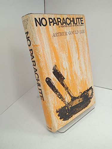 9780090865901: No parachute: A fighter pilot in World War 1: letters written in 1917 by Lt A.S.G.Lee