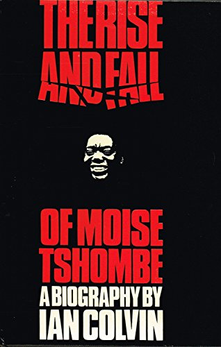 9780090876501: The rise and fall of Moise Tshombe: A biography