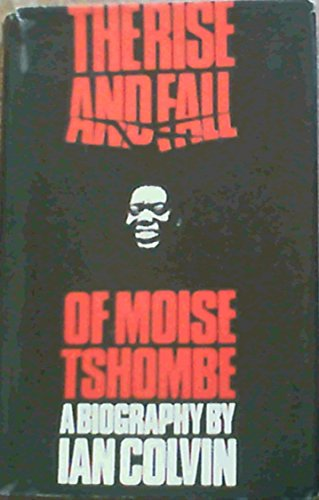9780090876501: The rise and fall of Moise Tshombe: A biography,