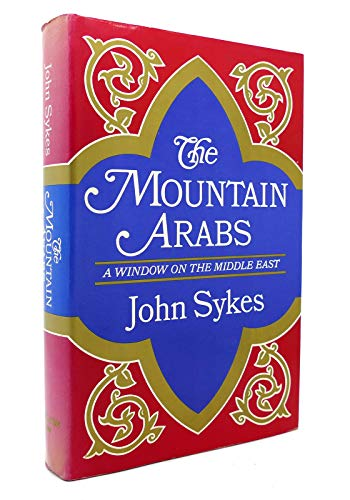 9780090881802: THE MOUNTAIN ARABS. A Window on the Middle East.