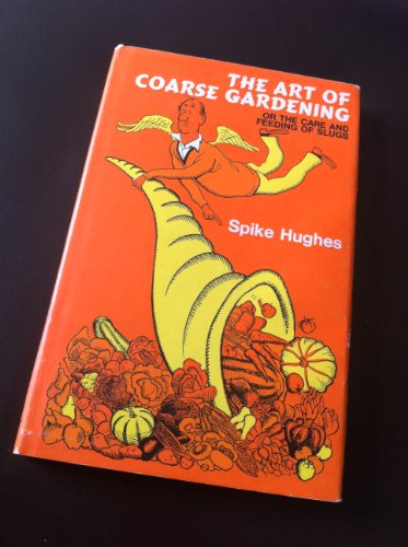 9780090887101: The Art of Coarse Gardening or the Care and Feeding of Slugs