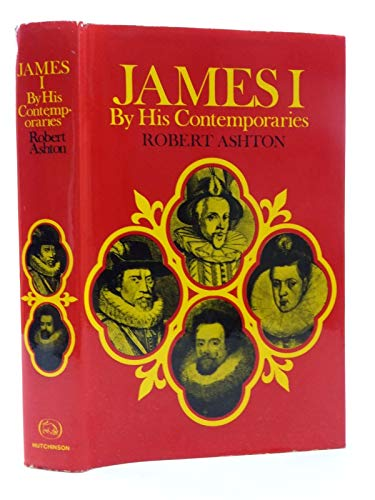 James I by his contemporaries: An account of his career and character as seen by some of his ...