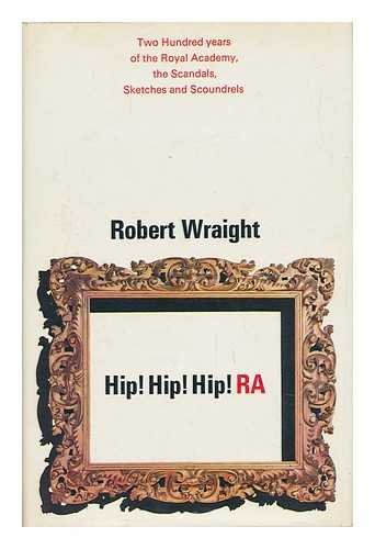9780090901500: HIP! HIP! HIP! R.A.: AN UNOFFICIAL BOOK FOR THE ROYAL ACADEMY'S BICENTENARY 10TH DECEMBER 1968.
