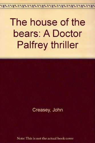9780090951307: The house of the bears: A Doctor Palfrey thriller