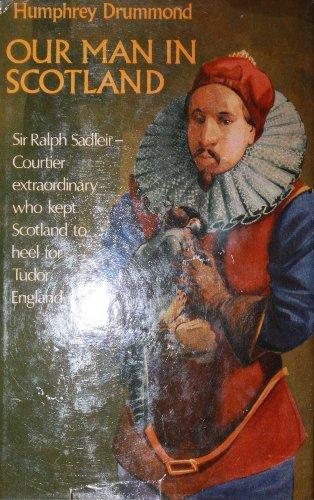 9780090965106: Our Man in Scotland - Sir Ralph Sadleir: 1507-1587