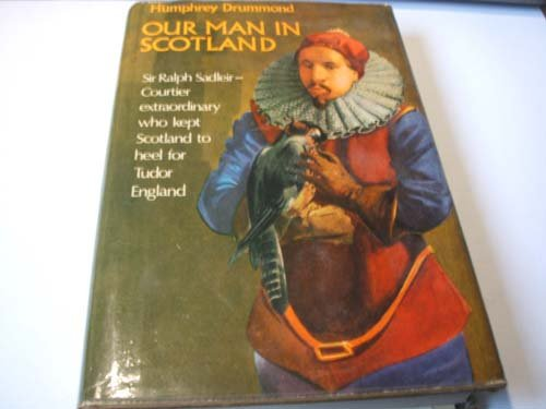 9780090965106: Our Man in Scotland: Sir Ralph Sadleir, 1507-1587