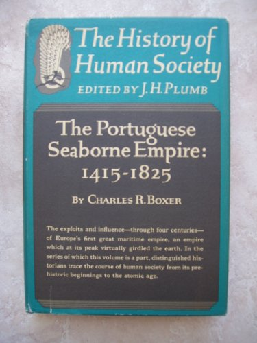 The Portuguese seaborne empire, 1415-1825 (The History of human society): Boxer, C. R