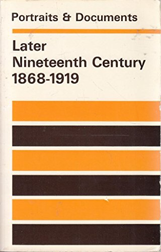 9780090979912: Later Nineteenth Century, 1868-1919 (Portraits & Documents S.)