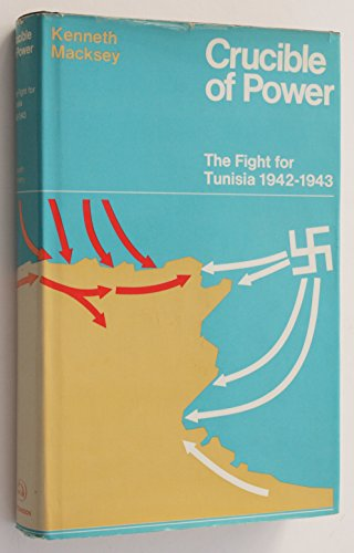Crucible of power: The fight for Tunisia, 1942-1943 (0090988809) by Macksey, Kenneth