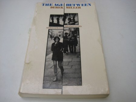 9780090998517: Age Between: Adolescents in a Disturbed Society