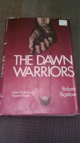 9780091002404: The Dawn Warriors: Man's Evolution Toward Peace
