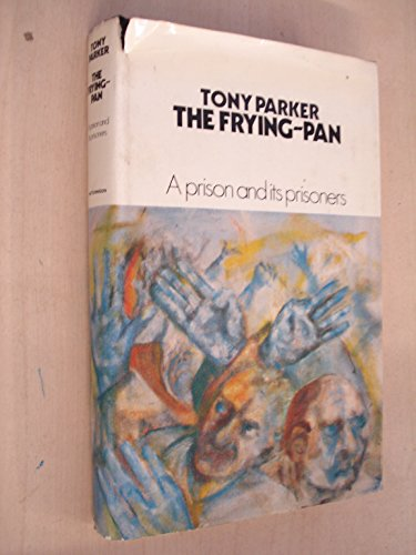 9780091006105: The frying-pan: A prison and its prisoners;