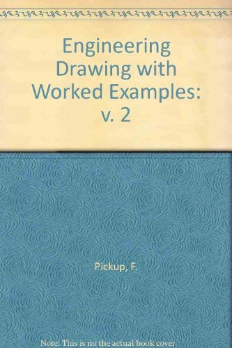 Engineering Drawing with Worked Examples: v. 2: Pickup, F., Parker,
