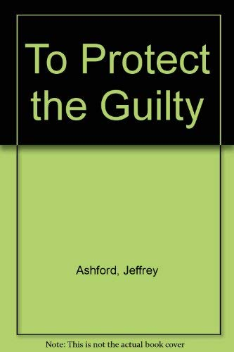 9780091010409: To protect the guilty