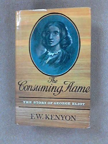 9780091014407: The consuming flame: The story of George Eliot,