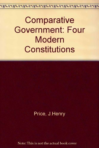 Comparative Government: Four Modern Constitutions: Price, Joseph Henry