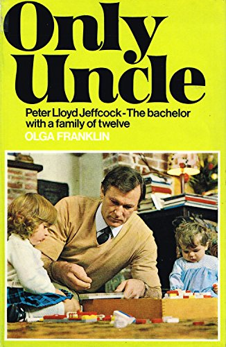 9780091025106: Only Uncle: the story of Peter Lloyd Jeffcock,: The bachelor with a family of twelve