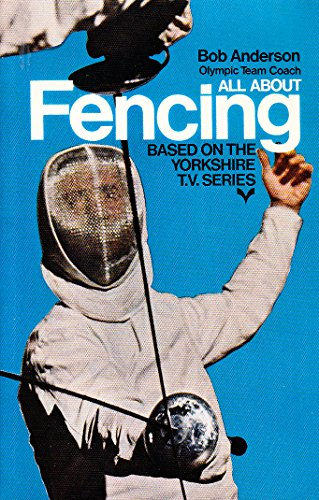 9780091041205: All about fencing: An introduction to the foil, based on the Yorkshire Television series