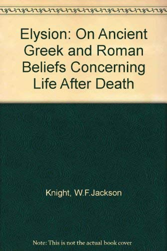 9780091041502: Elysion: On Ancient Greek and Roman Beliefs Concerning Life After Death