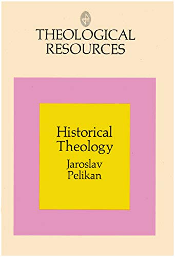 Historical Theology: Continuity and Change in Christian Doctrine (Theological Resources): Pelikan, ...