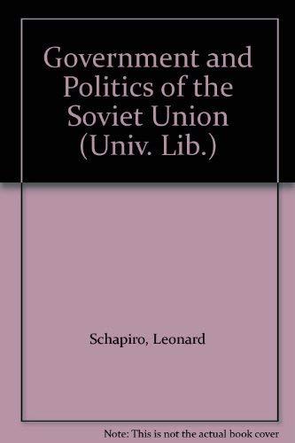 Government and Politics of the Soviet Union (Univ. Lib.): Schapiro, Leonard