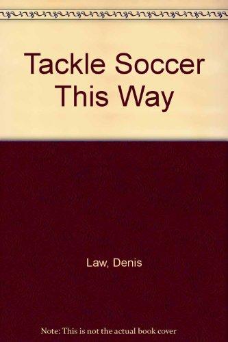9780091057411: Tackle Soccer This Way