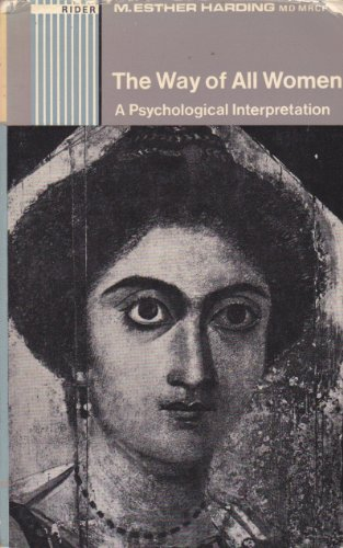 9780091074715: The way of all women: A psychological interpretation