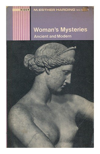 Woman's Mysteries[ Ancient and Modern]: A Psychological: M. Esther Harding