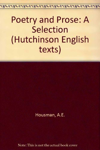 9780091087708: A. E. Housman: poetry and prose: A selection; (Hutchinson English texts)