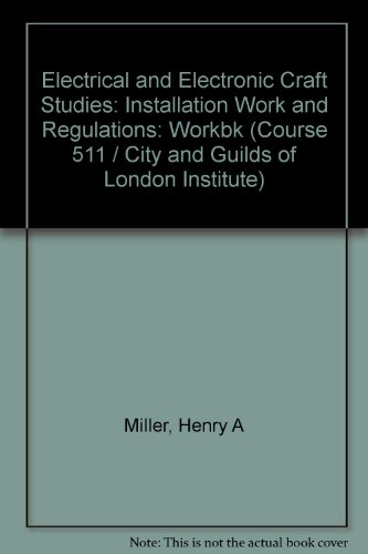 9780091101619: Electrical and Electronic Craft Studies: Installation Work and Regulations: Workbk (Course 511 / City and Guilds of London Institute)