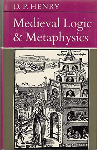 Mediaeval Logic and Metaphysics (Univ. Lib.): Desmond Paul Henry