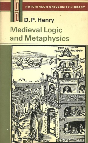 Medieval Logic and Metaphysics : A Modern Introduction: Henry, D. P.