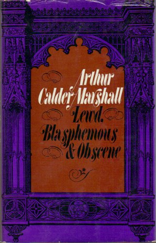 9780091110703: Lewd, Blasphemous & Obscene: Being the trials and tribulations of sundry founding fathers of today's alternative societies