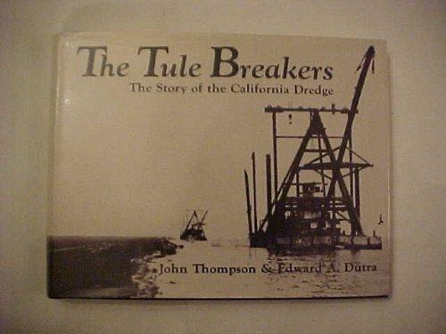 The Tule Breakers: The Story of the California Dredge: Thompson, John; Edward A. Dutra