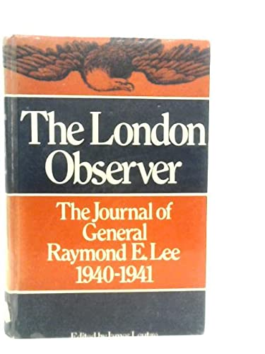 THE LONDON OBSERVER. The Journal of ., 1940-41. Edited by James Leutze. With a Foreword by Dean A...