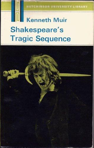 Shakespeare's tragic sequence (Hutchinson university library. English literature): Muir, ...