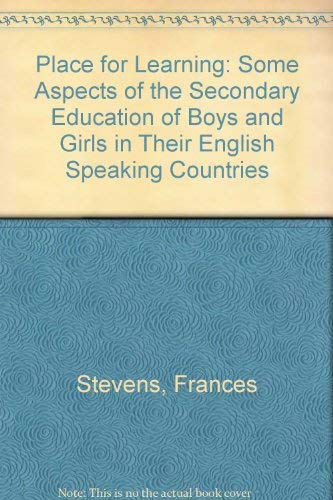 A Place for Learning: Aspects of Secondary Education in Three English-Speaking Countries: Stevens, ...