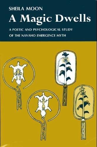 9780091122515: MAGIC DWELLS: POETIC AND PSYCHOLOGICAL STUDY OF THE NAVAHO EMERGENCE MYTH