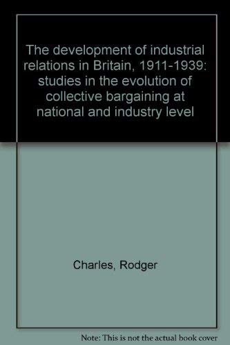 9780091123109: The development of industrial relations in Britain, 1911-1939: studies in the evolution of collective bargaining at national and industry level