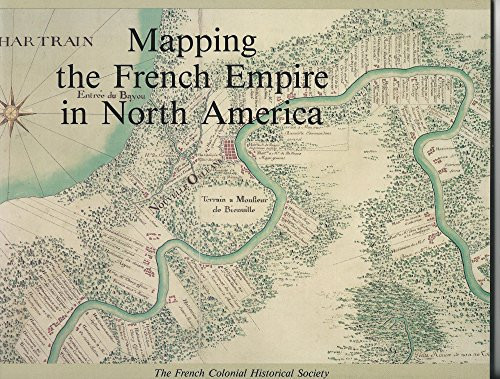 9780091128463: Mapping the French Empire in North America: An interpretive guide to the exhibition mounted at the Newberry Library on the occasion of the seventeenth ... Francaise, with the support of Barry MacLean
