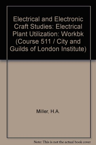 9780091130015: Electrical and Electronic Craft Studies: Electrical Plant Utilization: Workbk (Course 511 / City and Guilds of London Institute)