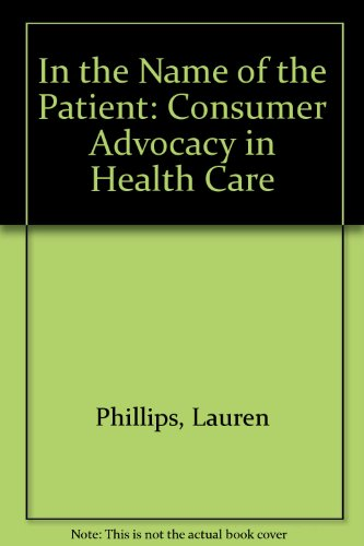 9780091159047: In the Name of the Patient: Consumer Advocacy in Health Care