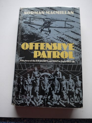 9780091161804: Offensive Patrol: The Story of the R.N.A.S., R.F.C.and R.A.F.in Italy, 1917-18