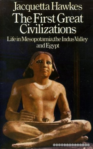 9780091165802: The first great civilizations;: Life in Mesopotamia, the Indus Valley and Egypt (The History of human society)
